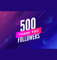 500 followers greeting social card thank vector image vector image