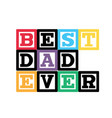 best dad ever colorful square frame white backgrou vector image vector image