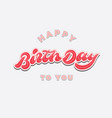 happy birthday to you vintage hand lettering card vector image vector image
