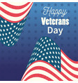 happy veterans day waving united states flags vector image vector image