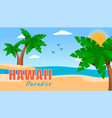 hawaii paradise summer poster with palms vector image vector image
