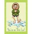 Youre on thin ice idiom vector image