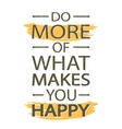 do more what makes you happy - creative quote vector image