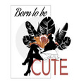 born to be cute hand drawn vector image vector image