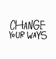 change your ways shirt quote lettering vector image vector image
