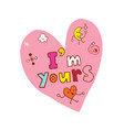 im yours heart shaped hand lettering design vector image vector image