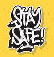 stay safe motivational slogan hand drawn lettering vector image