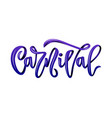 carnival hand calligraphy lettering inscription vector image vector image