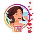 stories girl streamer live video vector image vector image