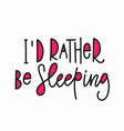 i rather be sleeping t-shirt quote lettering vector image vector image