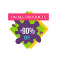 on all products -90 off label vector image