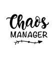 chaos manager funny hand lettering quote vector image vector image