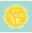 Love is in the air typography poster template vector image vector image