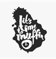 its time to muffin in an ink blot vector image vector image