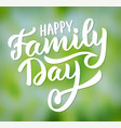 happy family day - typography hand-lettering vector image