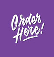 order here rough brushed hand lettering typography vector image vector image