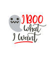 i boo what want - halloween quote design vector image