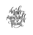 make yourself proud black and white hand lettering vector image vector image
