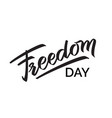 freedom day hand-written text vector image vector image