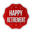 happy retirement label or sticker vector image vector image