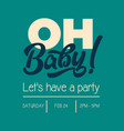 oh baby shower invitation greeting card vector image