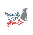 squad ghouls gift t shirt design funny halloween vector image