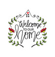 welcome to our home hand drawn lettering vector image