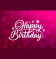 beautiful inscription happy birthday vector image vector image