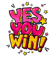 yes you win message in pop art style vector image vector image