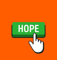 hand mouse cursor clicks the hope button vector image vector image