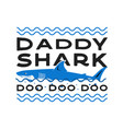 happy fathers day typography print - daddy shark vector image vector image