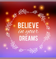 believe in your dreams text on bokeh blurred vector image vector image