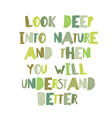 Earth day quotes inspirational Look deep into vector image vector image