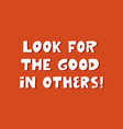 look for good in others white cute hand drawn vector image vector image