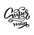 hand drawn lettering super man for baby print vector image