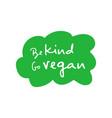 be kind go vegan handwritten title on green cloud vector image vector image