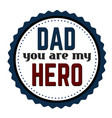 dad you are my hero label or sticker vector image