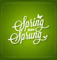 spring vintage lettering spring has sprung logo vector image vector image