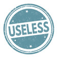 useless sign or stamp vector image vector image