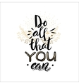 Inspirational quote Do all that you can vector image