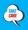 comic speech bubble with phrase take care vector image