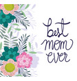 happy mothers day best mom ever flowers branches vector image vector image