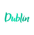 dublin hand-lettering calligraphy hand drawn vector image vector image