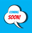 comic speech bubble with phrase coming soon vector image vector image