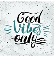 Good Vibes Only hand lettering Handmade vector image vector image