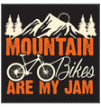 mountain bike are my jam quote saying design vector image