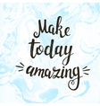Make today amazing hand drawn vector image vector image