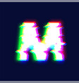 realistic glitch font character m vector image vector image