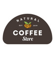 coffee natural store logo vintage coffee shop vector image vector image