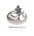 isometric printing house polygraphy composition vector image